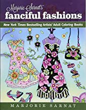 Marjorie Sarnat's Fanciful Fashions: New York Times Bestselling Artists' Adult Coloring Books by Marjorie Sarnat (2016-04-19)