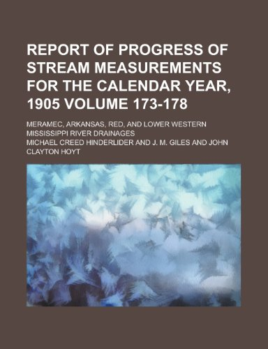 Report of Progress of Stream Measurements for the Calendar Year, 1905; Meramec, Arkansas, Red, and Lower Western Mississippi River Drainages Volume 173-178