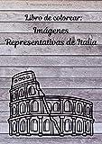Libro de colorear: Imágenes Representativas de Italia: (Coliseo de Roma, Torre de Pisa, Iglesia del Vaticano, Mascaras de Carnaval de Venecia, la ... Vinci, Dolce & Gabbana, anfiteatro Romano...)