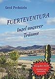 Fuerteventura - Insel unserer Träume: Erkundung einer rauen Schönheit. Ein unterhaltsames Reisebuch kreuz und quer zu faszinierenden Orten und Landschaften (German Edition)
