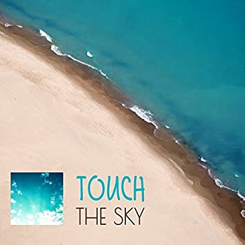 Touch the Sky – Chill Out Music, Music for Relaxation, Soothing Sounds, Deep Relax, Chill on Weekend