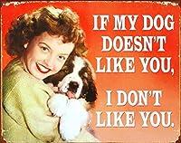 SUDISSKM 私の犬があなたを好きではないなら、私はあなたを好きではないティンサイン