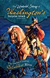 The Untold Story of Washington's Surprise Attack: The Daring Crossing of the Delaware River (What You Didn't Know About the American Revolution) (English Edition)