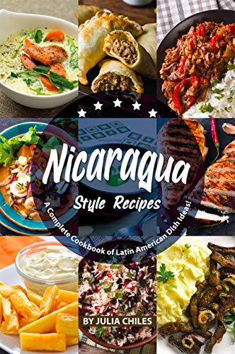 Nicaragua Style Recipes A Complete Cookbook Of Latin American