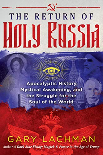 The Return of Holy Russia: Apocalyptic History, Mystical Awakening, and the Struggle for the Soul of the World by [Gary Lachman]