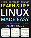 Learn & Use Linux Made Easy: Home, Office, On the Go (Computing Made Easy)