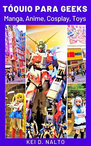 Tóquio Para Geeks: Manga, Anime, Cosplay, Toys (Portuguese Edition)