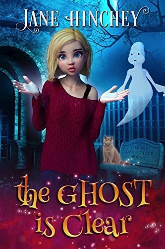 The Ghost is Clear: A Paranormal Cozy Mystery Romance (Ghost Detective Book 3) by [Jane Hinchey]