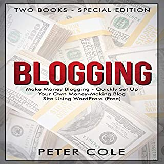 Blogging     Make Money Blogging - Quickly Set Up Your Own Money Making Blog Site Using WordPress: Special Edition, Two Book Bundle              By:                                                                                                                                 Peter Cole                               Narrated by:                                                                                                                                 John Flemming,                                                                                        Russell Newton,                                                                                        Gary Westphalen                      Length: 4 hrs and 17 mins     Not rated yet     Overall 0.0