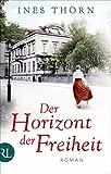 Der Horizont der Freiheit: Roman