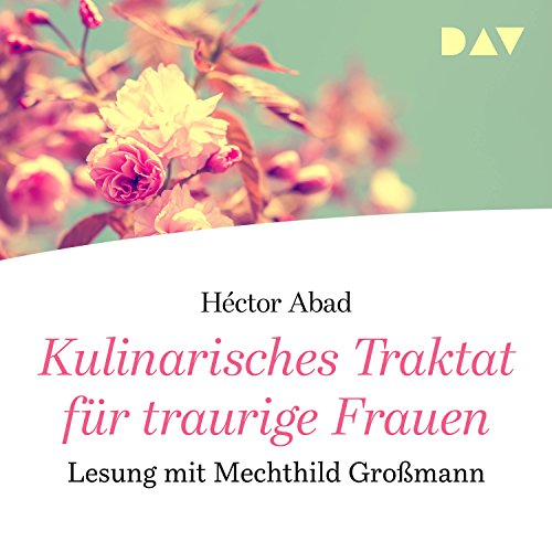 Kulinarisches Traktat für traurige Frauen                   By:                                                                                                                                 Héctor Abad                               Narrated by:                                                                                                                                 Mechthild Großmann                      Length: 1 hr and 3 mins     Not rated yet     Overall 0.0