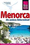 Menorca, die unentdeckte Baleareninsel. Reisehandbuch: Das komplette Handbuch für individuelles Reisen auf die östlichste Baleareninsel (Reiseführer)