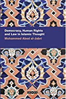 Democracy, Human Rights and Law in Islamic Thought (Contemporary Arab Scholarship in the Social Sciences)