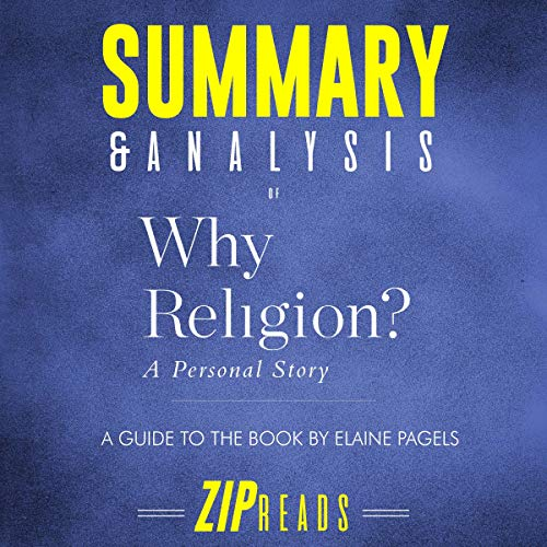 Summary & Analysis of Why Religion: A Personal Story     A Guide to the Book by Elaine Pagels              By:                                                                                                                                 ZIP Reads                               Narrated by:                                                                                                                                 Melissa Sheldon                      Length: 48 mins     Not rated yet     Overall 0.0