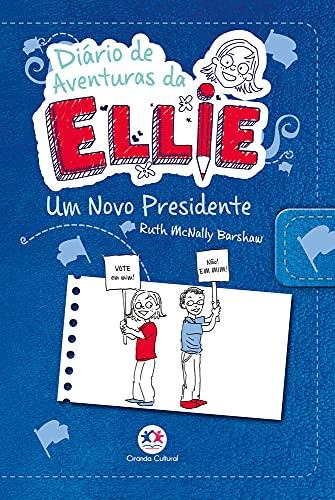 Diário de aventuras da Ellie - Um novo presidente - Livro 6: Volume 6