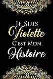 Je suis Violette c'es mon histoire: Noms Personnalisé Carnet de notes / Journal pour les filles, les garçons, les femme.... De noël, cadeau original anniversaire femme pour tout les Occasion.