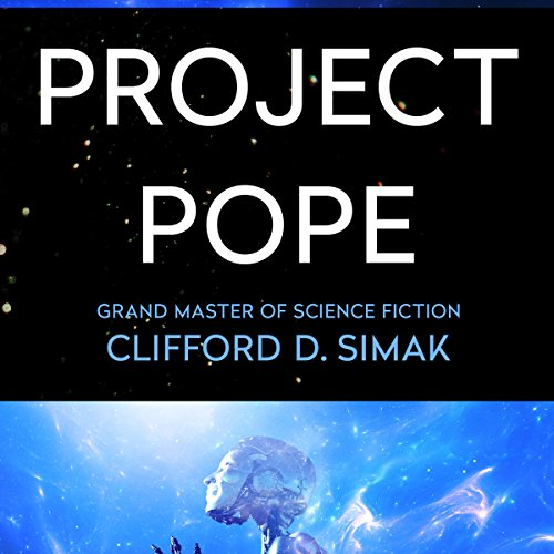 Project Pope                   By:                                                                                                                                 Clifford Simak                               Narrated by:                                                                                                                                 Noah Michael Levine                      Length: 11 hrs and 16 mins     14 ratings     Overall 4.6