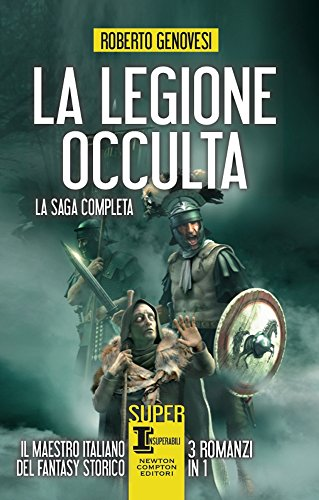 La legione occulta. La saga completa: La legione occulta dell\'impero romano-Il comandante della legione occulta-Il ritorno della legione occulta. Il re dei giudei