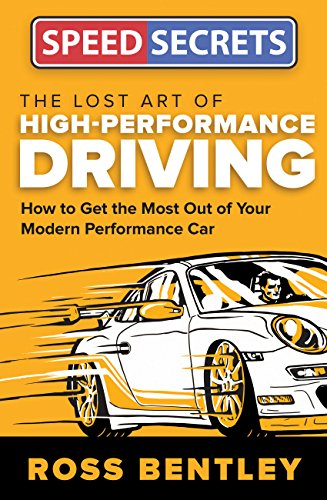The Lost Art of High-Performance Driving: How to Get the Most Out of Your Modern Performance Car (Speed Secrets)