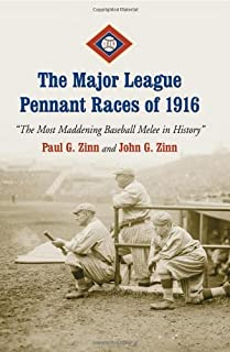 """The Major League Pennant Races of 1916: """"The Most Maddening Baseball Melee in History"""""""