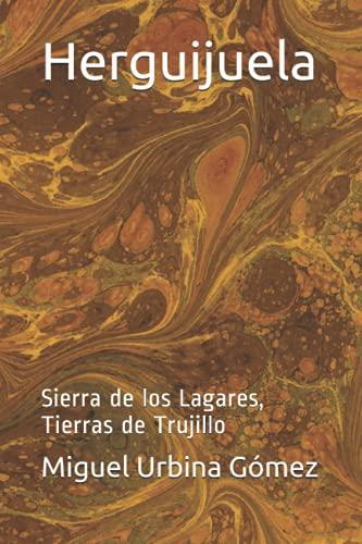 Herguijuela: Sierra de los Lagares, Tierras de Trujillo (Solo Letras de Extremadura)