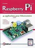 Raspberry pi - l'alliance de la programmation et de l'électronique. 45 applications pour l'electroni: L'alliance de la programmation et de l'électronique. 45 applications pour l'électronicien.