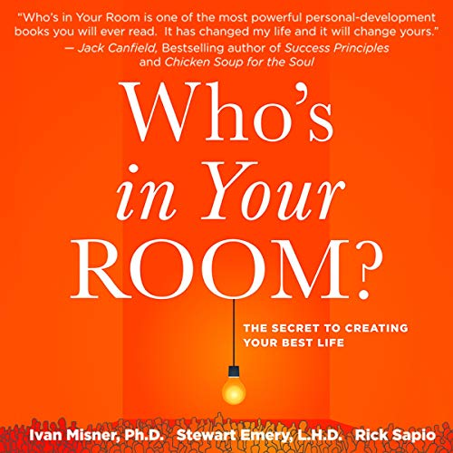 Who's in Your Room?     The Secret to Creating Your Best Life              By:                                                                                                                                 Ivan Misner PhD,                                                                                        Stewart Emery LHD,                                                                                        Rick Sapio                               Narrated by:                                                                                                                                 Ivan Misner,                                                                                        Stewart Emery,                                                                                        Rick Sapio                      Length: 2 hrs and 4 mins     26 ratings     Overall 4.4