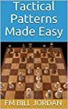 Tactical Patterns Made Easy (chess Concepts Made Easy Book 2)-Jordan, Fm Bill