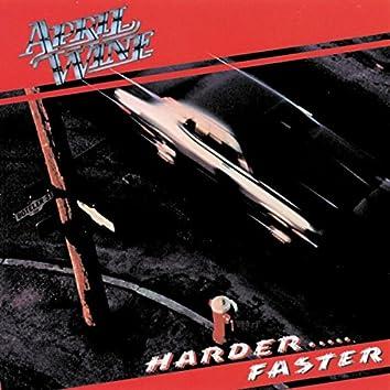 Harder . . . Faster