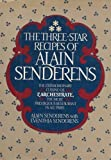 The Three-Star Recipes of Alain Senderens: The Extraordinary Cuision of L'Archestrate, The Most Prestigious Restaurant in All of Paris