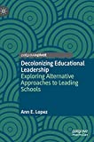 Decolonizing Educational Leadership: Exploring Alternative Approaches to Leading Schools