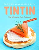 Cooking Adventures with Tintin: The Ultimate Cool Cookbook (English...