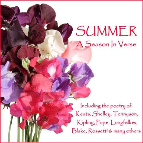 Summer - A Season in Verse                   By:                                                                                                                                 John Keats,                                                                                        Alexander Pope,                                                                                        William Blake,                   and others                          Narrated by:                                                                                                                                 Ghizela Rowe,                                                                                        Richard Mitchley                      Length: 1 hr and 16 mins     2 ratings     Overall 3.5