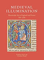 Medieval Illumination: Manuscript Art in England and France 700-1200 (British Library Medieval Guides)
