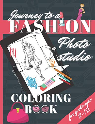 Fashion Coloring Book for Girls Ages 8-12: Easily Coloring No Face Model Sketchbook, Colouring Pictures and Pages for Teens and Kids - Journey To a Photo studio (Birthday Gift Idea)