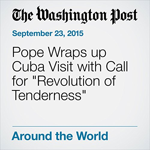"Pope Wraps up Cuba Visit with Call for ""Revolution of Tenderness"" cover art"