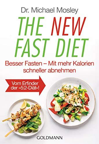 The New Fast Diet: Besser Fasten – Mit mehr Kalorien schneller abnehmen - Vom Erfinder der