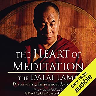 The Heart of Meditation     Discovering Innermost Awareness              By:                                                                                                                                 His Holiness the Dalai Lama,                                                                                        Jeffrey Hopkins (Editor and Translator)                               Narrated by:                                                                                                                                 Brian Nishii                      Length: 3 hrs and 21 mins     81 ratings     Overall 4.3
