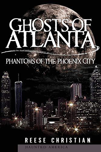Ghosts of Atlanta: Phantoms of the Phoenix City (Haunted America)