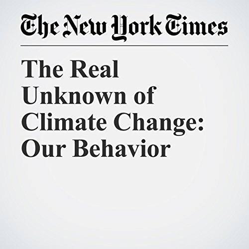 The Real Unknown of Climate Change: Our Behavior copertina