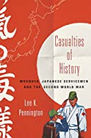 Casualties of History: Wounded Japanese Servicemen and the Second World War (Studies of the Weatherhead East Asian Institute, Columbia University)