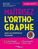 Maîtrisez l'orthographe avec le Certificat Voltaire - 700 tests de diagnostic. 1400 exercices d'entraînement. Parcours personnalisé. Annales corrigés. Préface de Christophe Catoir