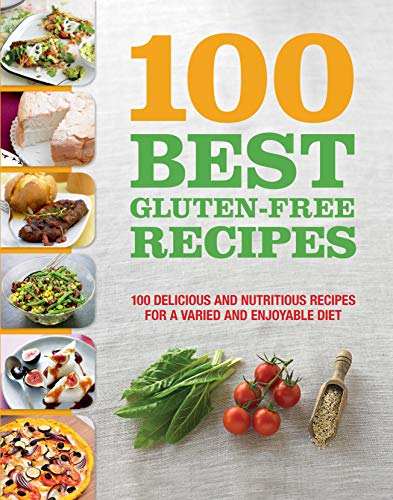 100 Best Gluten Free Recipes Cookbook: Delicious and Nutritious Recipes for a Varied and Enjoyable Diet (For Beginners, Easy Baking, Intro on how to Eat Gluten Free, and More)