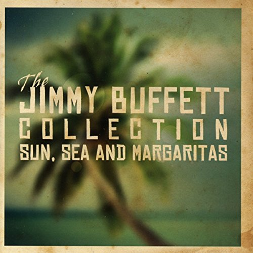 The Jimmy Buffett Collection - Sun Sea & Margaritas