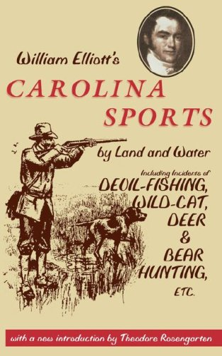 Compare Textbook Prices for Carolina Sports by Land and Water: Including Incidents of Devil-Fishing, Wildcat, Deer, and Bear Hunting, Etc. Southern Classics  ISBN 9780872499874 by Elliott, William,Rosengarten, Theodore
