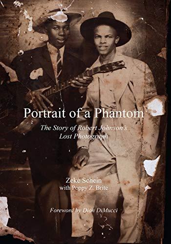 Portrait of a Phantom: The Story of Robert Johnson\'s Lost Photograph