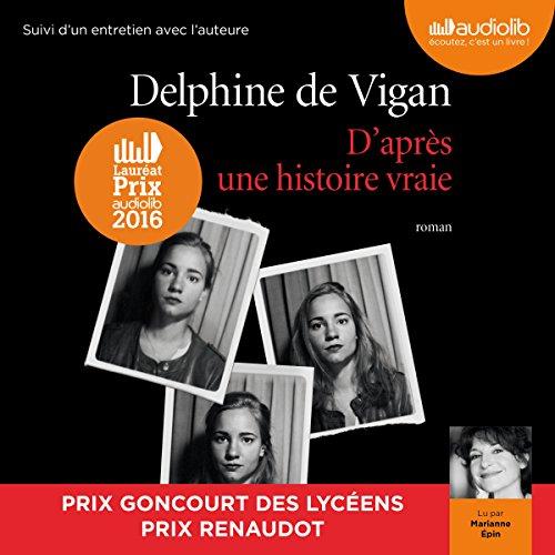 D'après une histoire vraie suivi d'un entretien entre Delphine de Vigan et Marianne Épin cover art