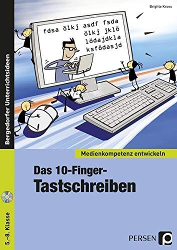 Das 10-Finger-Tastschreiben: (5. bis 8. Klasse) (Medienkompetenz entwickeln)