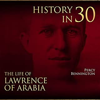 History in 30: The Life of Lawrence of Arabia audiobook cover art