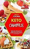 Libro de Cocina Keto Chaffle(keto Chaffle Cookbook): Rápidas, Fáciles Y Deliciosas Recetas De Waffles Bajos En Carbohidratos Para Adelgazar Y Quemar ... Cetogénica(Spanish Version) (Spanish Edition)